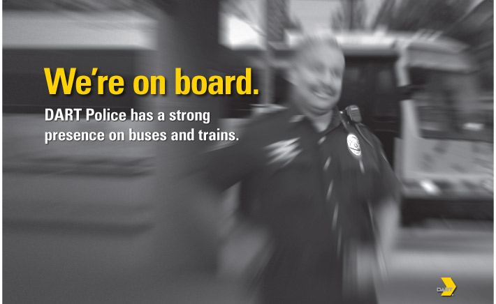 We're on board. DART Police has a strong presence on buses and trains.