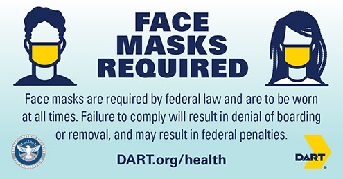 Face masks required. Face masks are required by federal law and are to be worn at all times. Failure to comply will result in denial of boarding or removal, and may result in federal penalties.