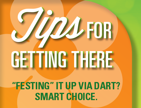 Tips for Getting There. Festing it up via DART? Smart Choice.