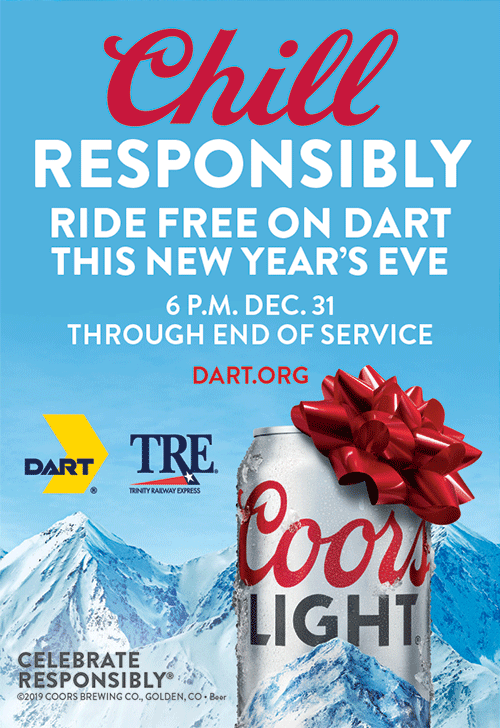 Chill Responsibly. Ride Free on DART This New Year's Eve. 6 p.m. Dec 31 Through End of Service.