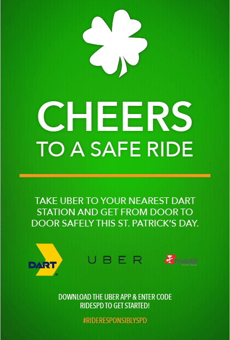Cheers to a safe ride! Take Uber to your nearest DART station and get from door to door safely this St. Patrick's Day. Download the Uber app and enter code RideSPD to get started!