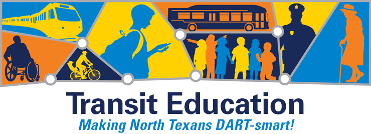 Transit Education. Making North Texans DART-smart!